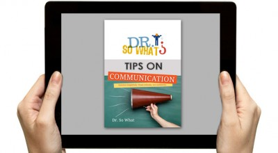 Dr. So What's Tips on Communication