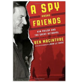 A Spy Among Friends by Ben Macintyre & John Le Carre